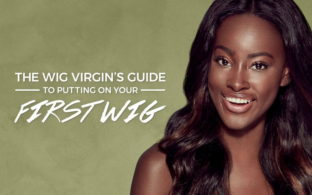 Wig Virgin: Your Guide to wearing your first wig!